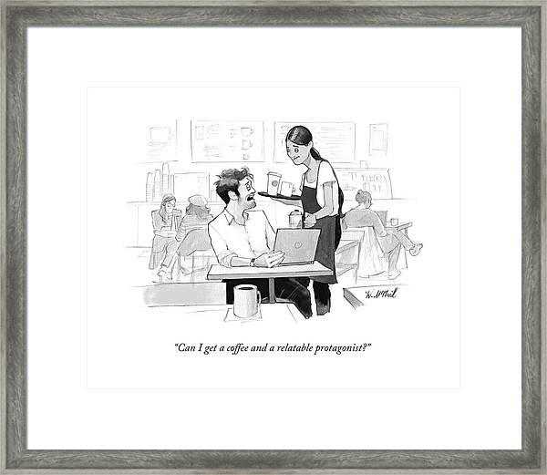 Can I Get A Coffee And A Relatable Protagonist? Framed Print
