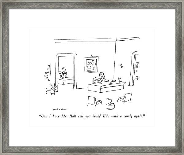 Can I Have Mr. Hall Call You Back?  He's Framed Print