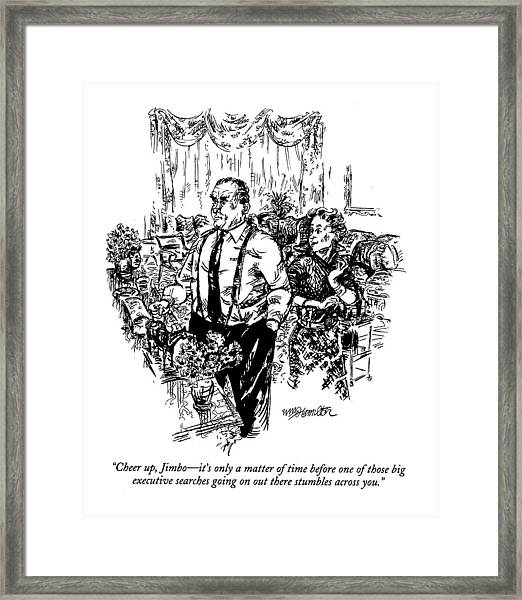 Cheer Up, Jimbo - It's Only A Matter Of Time Framed Print