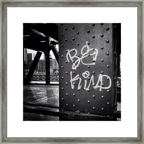Be Kind Graffiti On A Chicago Bridge Framed Print