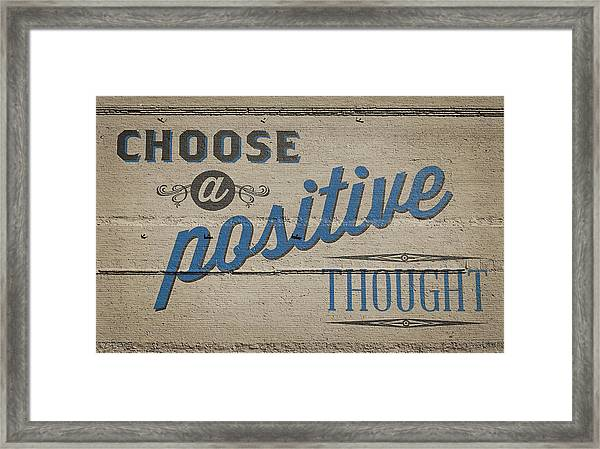 Choose A Positive Thought Framed Print