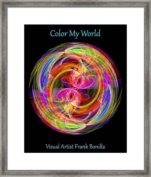 Framed Print featuring the digital art Color My World by Visual Artist Frank Bonilla