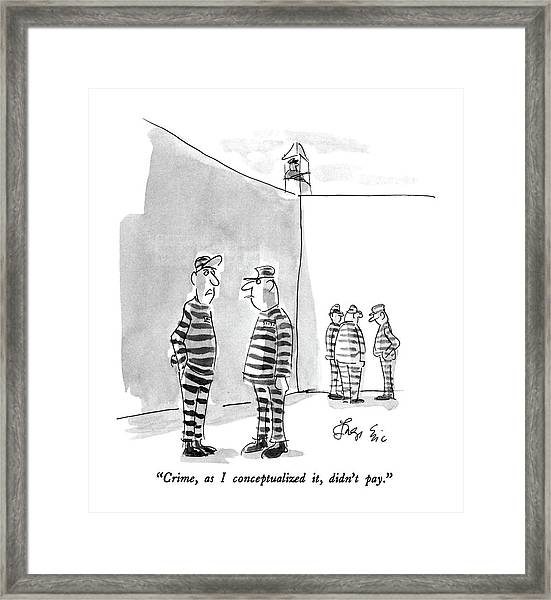 Crime, As I Conceptualized It, Didn't Pay Framed Print