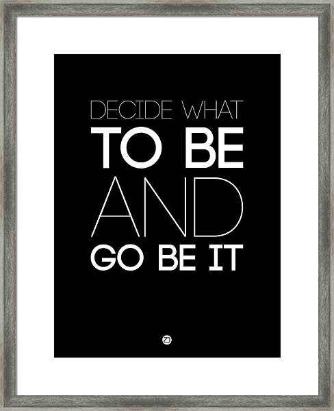 Decide What To Be And Go Be It Poster 1 Framed Print