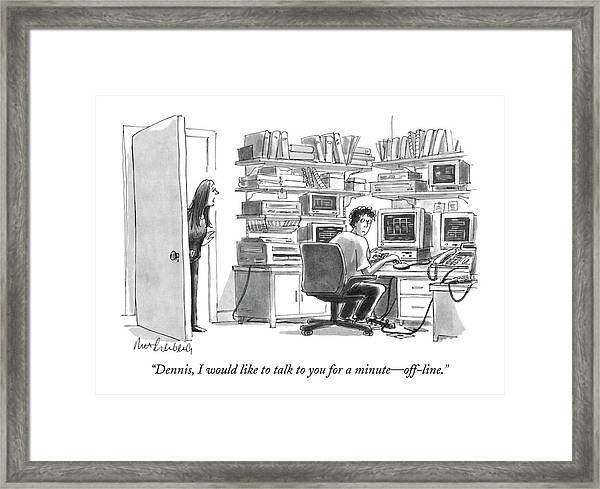 Dennis, I Would Like To Talk To You For A Minute Framed Print