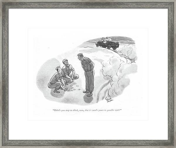 Didn't You Stop To Think Framed Print