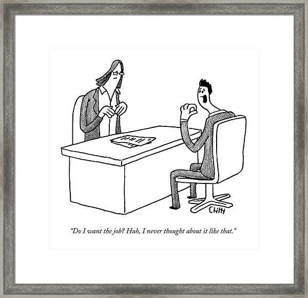 Do I Want The Job? Huh Framed Print