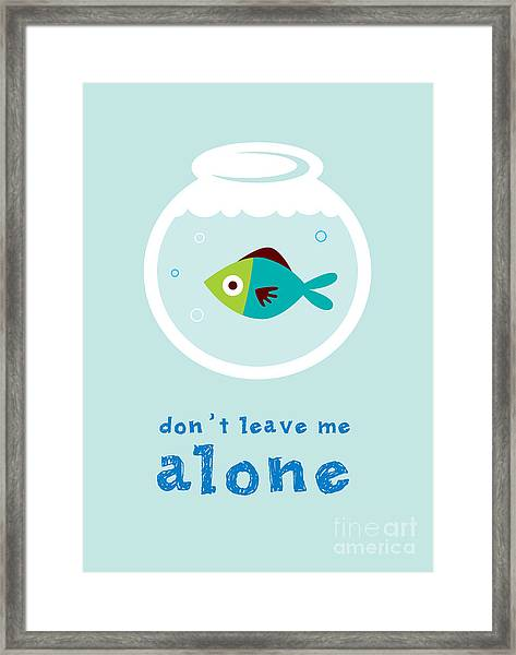 Do Not Leave Fish Alone Framed Print