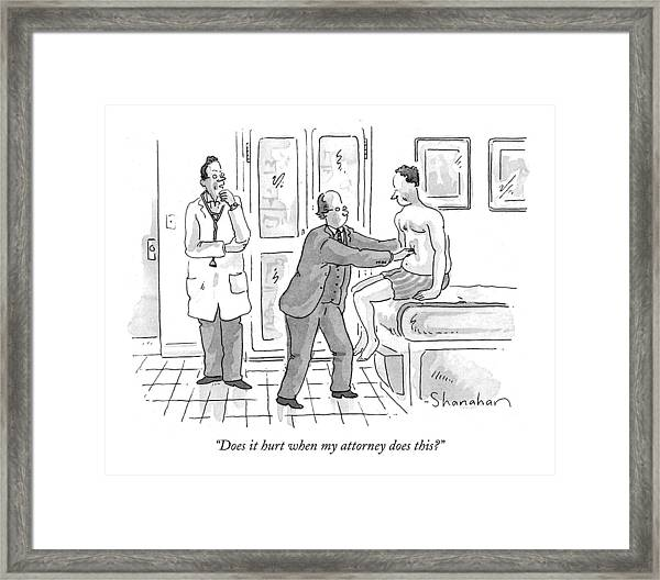 Does It Hurt When My Attorney Does This? Framed Print
