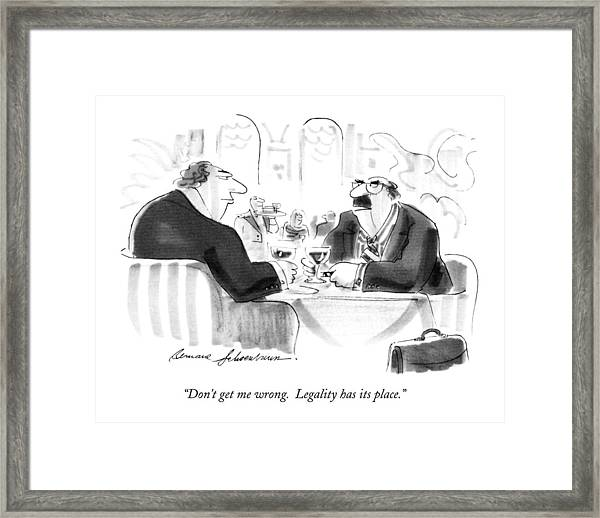 Don't Get Me Wrong.  Legality Has Its Place Framed Print