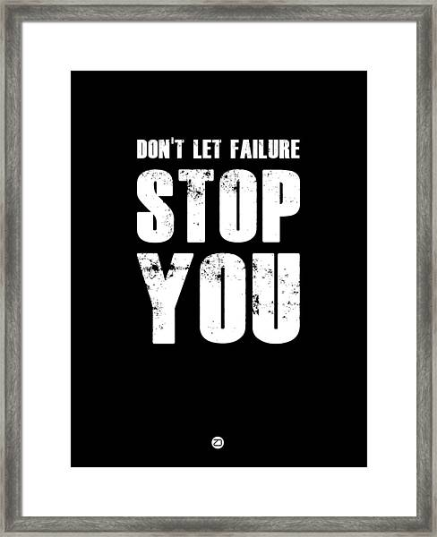 Don't Let Failure Stop You 1 Framed Print