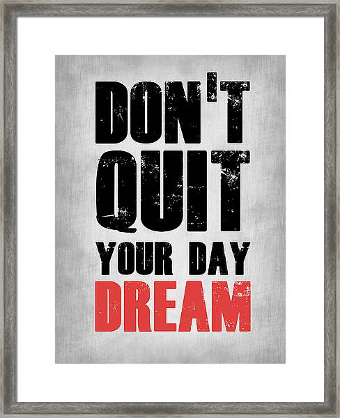 Don't Quit Your Day Dream 1 Framed Print