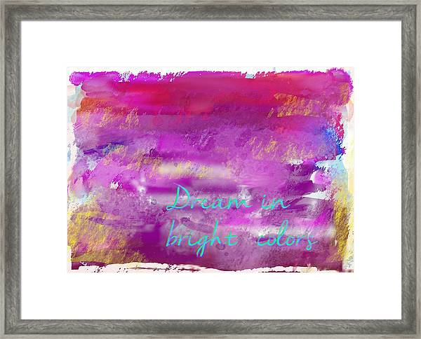 Dream In Bright Colors Framed Print