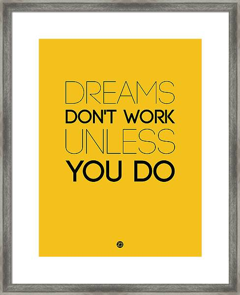 Dreams Don't Work Unless You Do 1 Framed Print