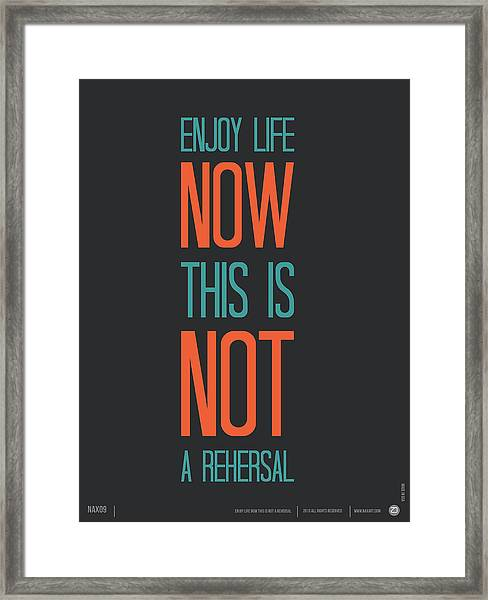 Enjoy Life Now Poster Framed Print