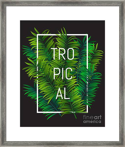 Exotic Palm Leaves With Slogan And Framed Print