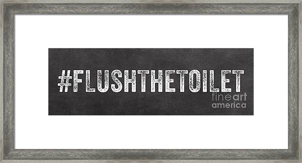 Flush The Toilet Framed Print