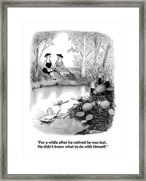 For A While After He Retired He Was Lost Framed Print
