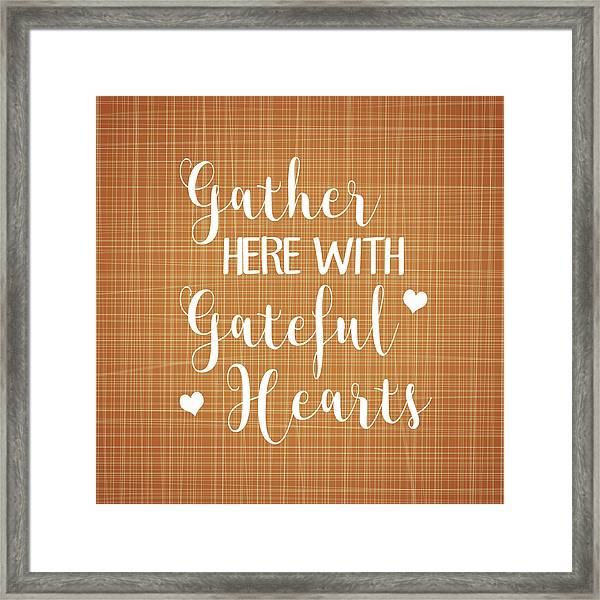 Gather Here With Grateful Hearts Framed Print