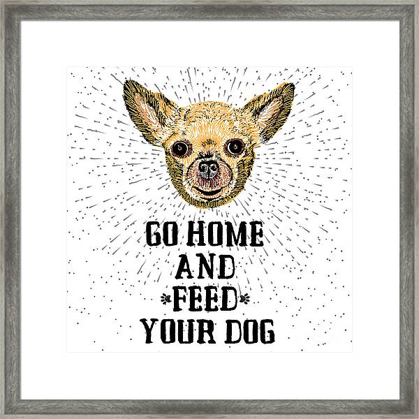 Go Home And Feed Your Dog. Sign With Framed Print by Golden Shrimp