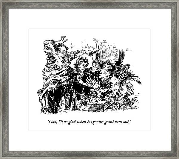 God, I'll Be Glad When His Genius Grant Runs Out Framed Print