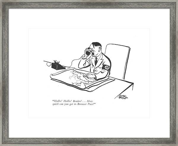 Hello! Hello! Benito? . . . How Quick Can You Get Framed Print