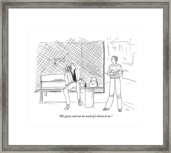 He's Great, And Not Too Much Of A Threat To Me Framed Print