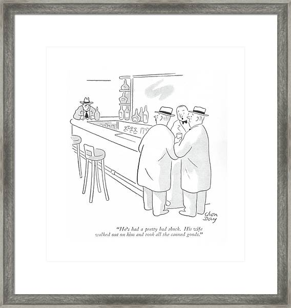 He's Had A Pretty Bad Shock. His Wife Walked Framed Print