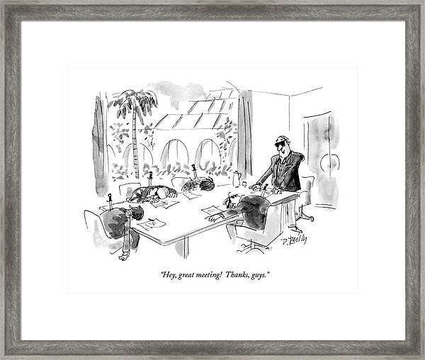 Hey, Great Meeting!  Thanks, Guys Framed Print