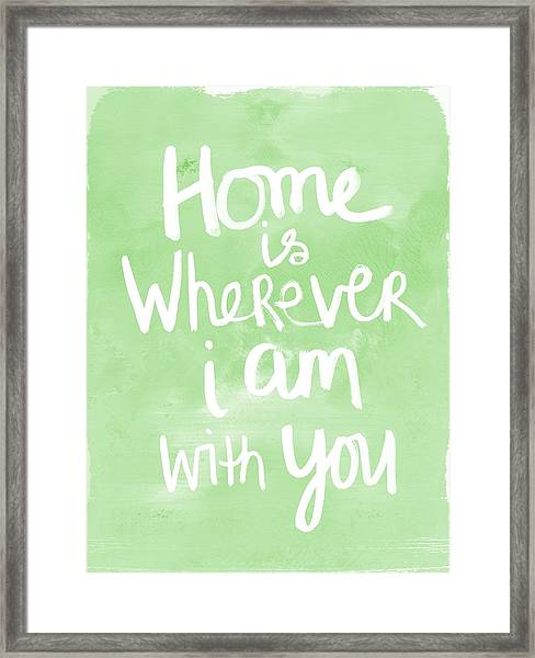 Home Is Wherever I Am With You- Inspirational Art Framed Print