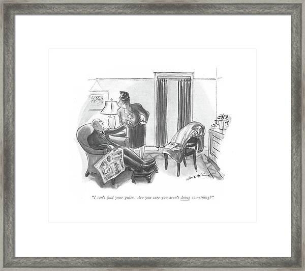 I Can't ?nd Your Pulse. Are You Sure You Aren't Framed Print