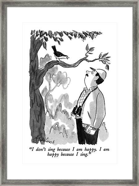 I Don't Sing Because I Am Happy.  I Am Happy Framed Print