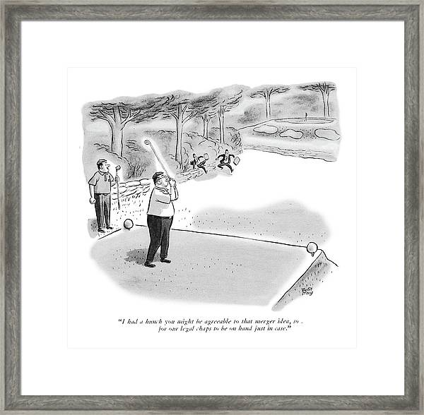 I Had A Hunch You Might Be Agreeable To That Framed Print