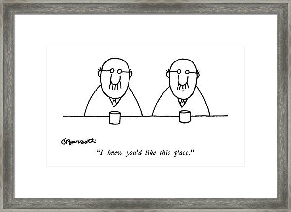 I Knew You'd Like This Place Framed Print