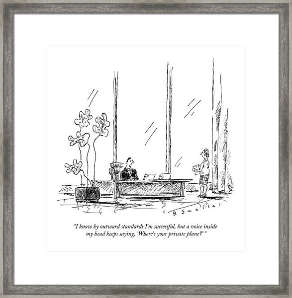 I Know By Outward Standards I'm Successful Framed Print