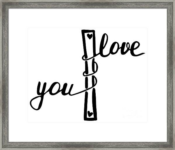 I Love You . Inspirational And Framed Print