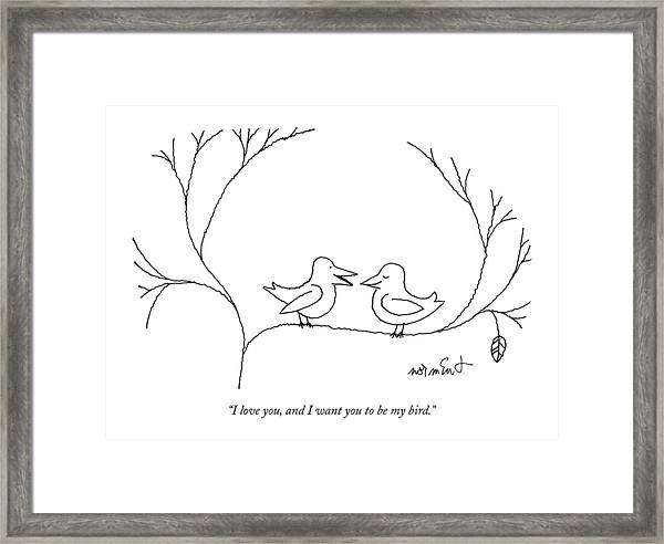 I Love You, And I Want You To Be My Bird Framed Print
