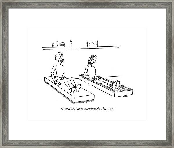 I ?nd It's More Comfortable This Way Framed Print
