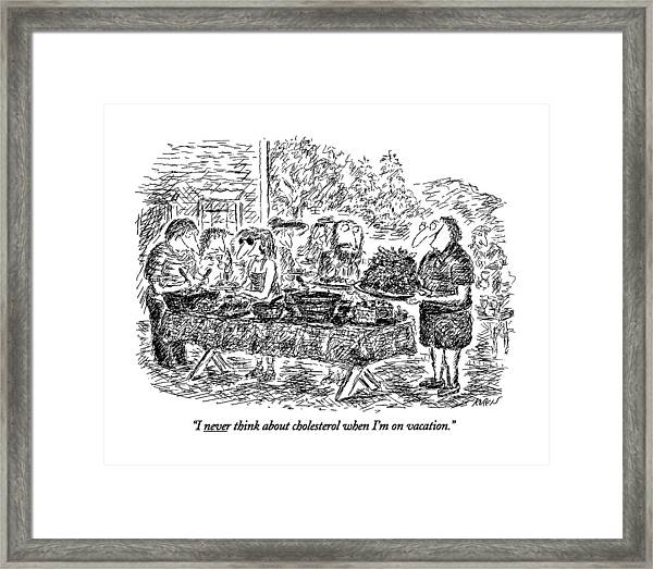 I Never Think About Cholesterol When I'm Framed Print