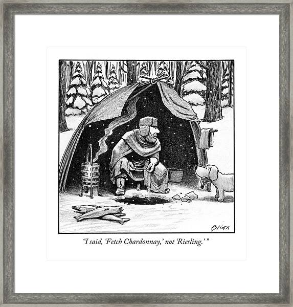 I Said, 'fetch Chardonnay,' Not 'riesling.' Framed Print