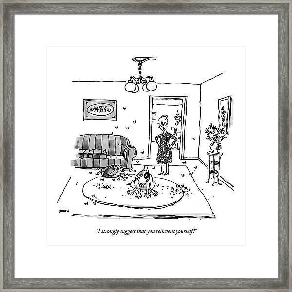 I Strongly Suggest That You Reinvent Yourself! Framed Print