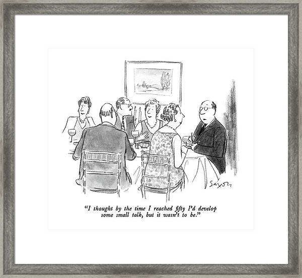 I Thought By The Time I Reached Fifty I'd Develop Framed Print