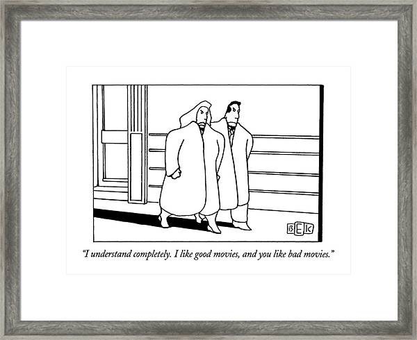 I Understand Completely.  I Like Good Movies Framed Print