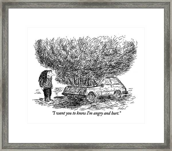 I Want You To Know I'm Angry And Hurt Framed Print