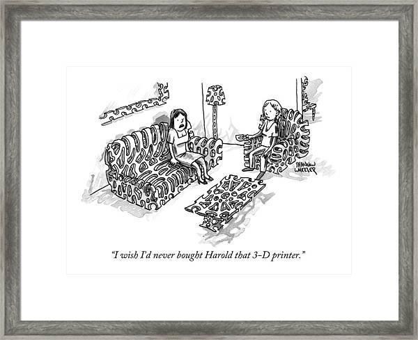 I Wish I'd Never Bought Harold That 3-d Printer Framed Print