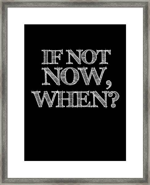 If Not Now When Poster Black Framed Print