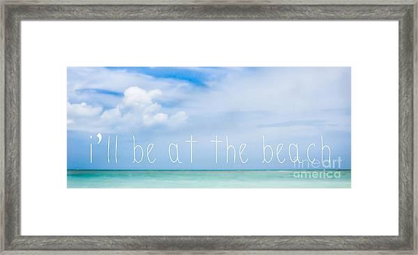 I'll Be At The Beach Framed Print