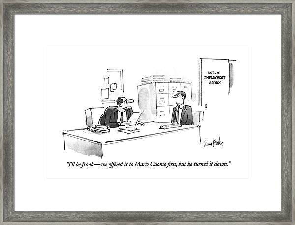 I'll Be Frank - We Offered It To Mario Cuomo Framed Print