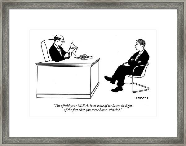 I'm Afraid Your M.b.a. Loses Some Of Its Lustre Framed Print