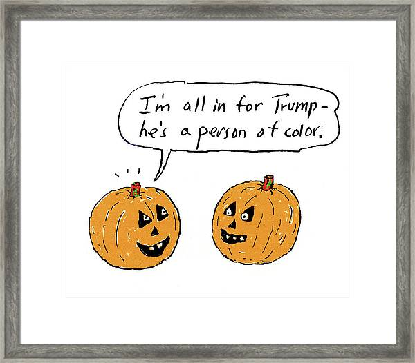 I'm All In For Trump He's A Person Of Color Framed Print